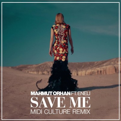 Mahmut Orhan feat Eneli - Save Me (Midi Culture Remix)