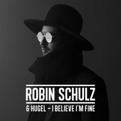 Robin Schulz feat Hugel - I Believe I`m Fine